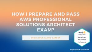AWS Solutions Architect Professional Exam Tips to Prepare and Pass