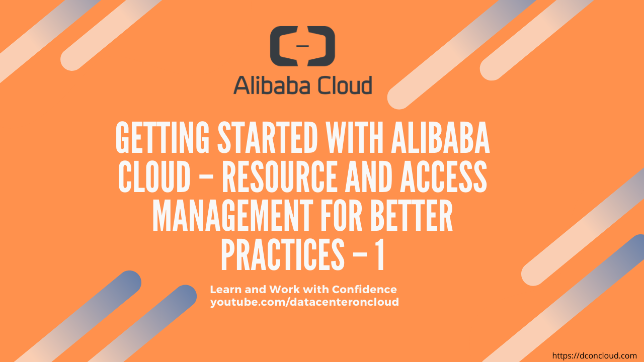 Getting Started with Alibaba Cloud – Resource and Access Management for Better Practices – 1
