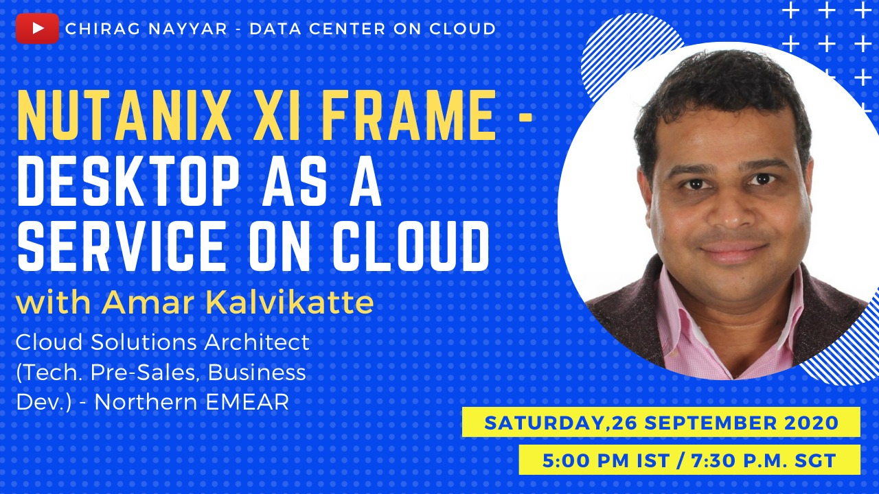 Nutanix Xi Frame – Desktop as a service with Amar Kalvikatte